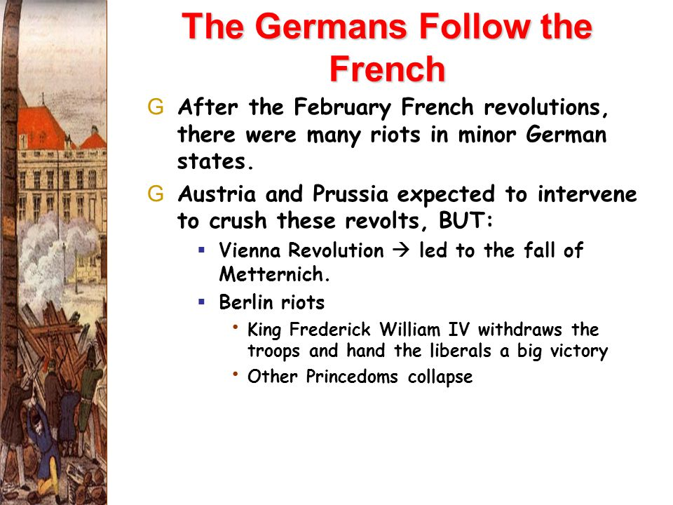 The Germans Follow the French GAfter the February French revolutions, there were many riots in minor German states.