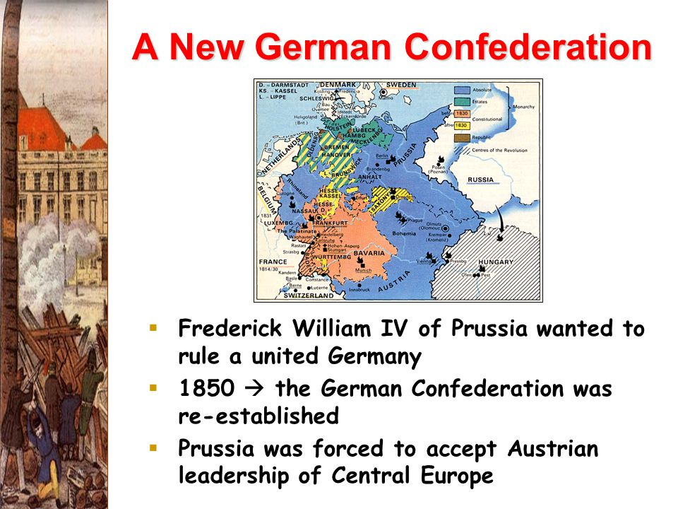 A New German Confederation  Frederick William IV of Prussia wanted to rule a united Germany  1850  the German Confederation was re-established  Prussia was forced to accept Austrian leadership of Central Europe