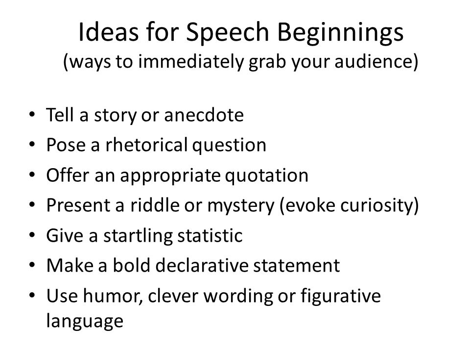 How to end your speech (ways to close the sale ) The bookend style – return to how you opened – Answer your opening question – Finish your opening story Make a challenge to do with your topic Give an appropriate quotation or reference to pop culture Use parallel structure, anaphora, or other types of repetition, perhaps climactically arranged Give a testimonial, your own or someone else's