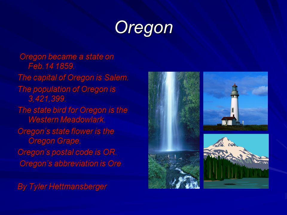 Oregon Oregon became a state on Feb.14 1859. Oregon became a state on Feb.14 1859. The capital of Oregon is Salem. The population of Oregon is 3,421,3