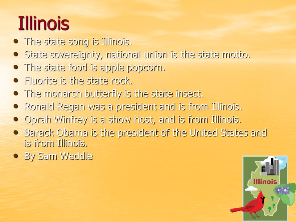 Illinois The state song is Illinois. The state song is Illinois. State sovereignty, national union is the state motto. State sovereignty, national uni