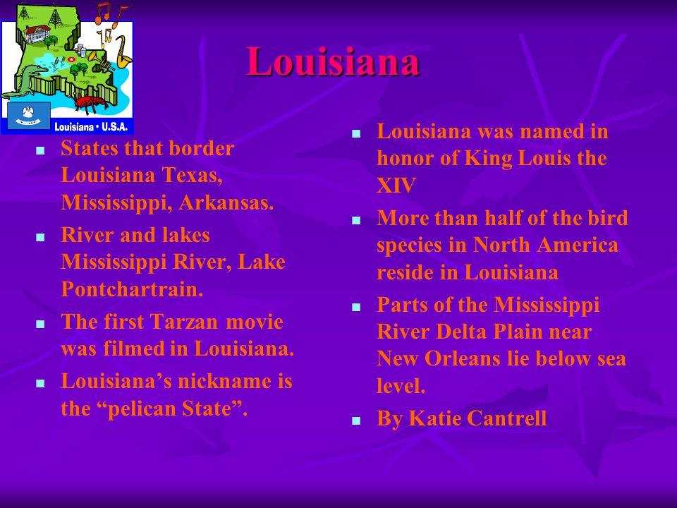 Louisiana States that border Louisiana Texas, Mississippi, Arkansas. River and lakes Mississippi River, Lake Pontchartrain. The first Tarzan movie was