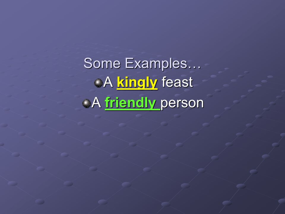 Some Examples… A kingly feast A friendly person