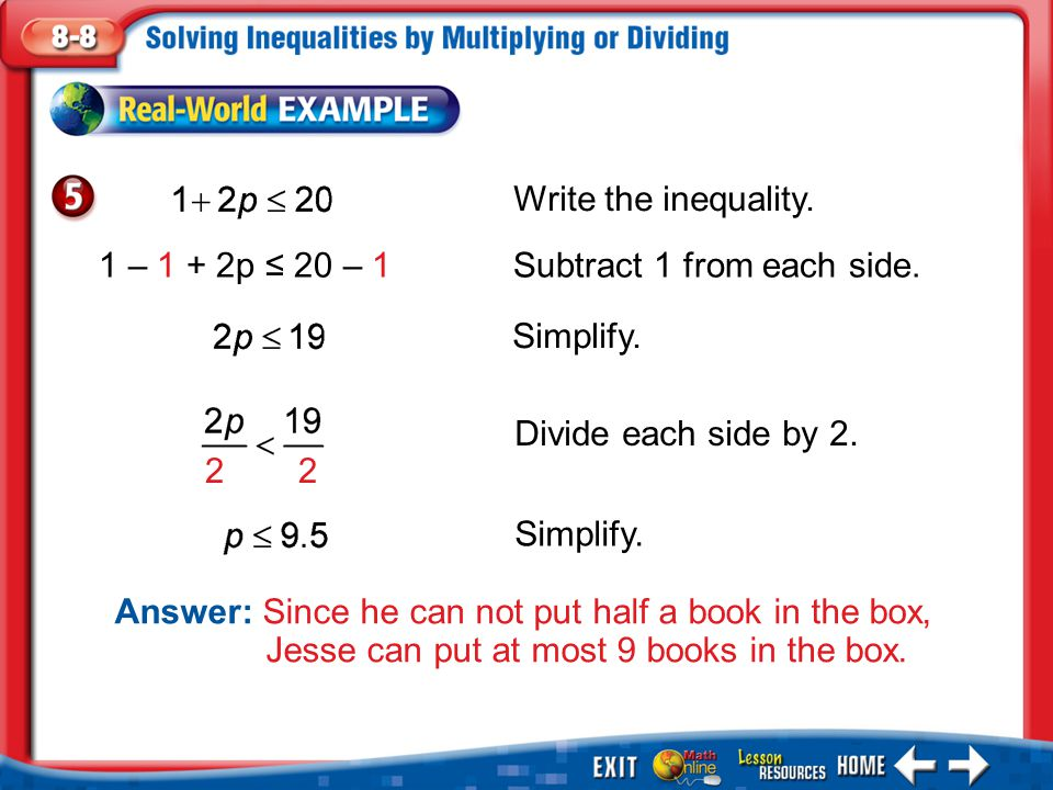 Example 5 Answer: Since he can not put half a book in the box, Jesse can put at most 9 books in the box. Write the inequality. Simplify. 1 – 1 + 2p ≤