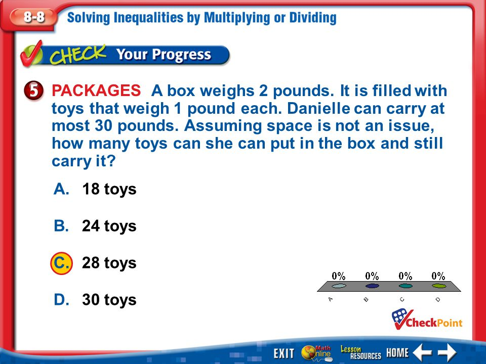 1.A 2.B 3.C 4.D Example 5 A.18 toys B.24 toys C.28 toys D.30 toys PACKAGES A box weighs 2 pounds. It is filled with toys that weigh 1 pound each. Dani