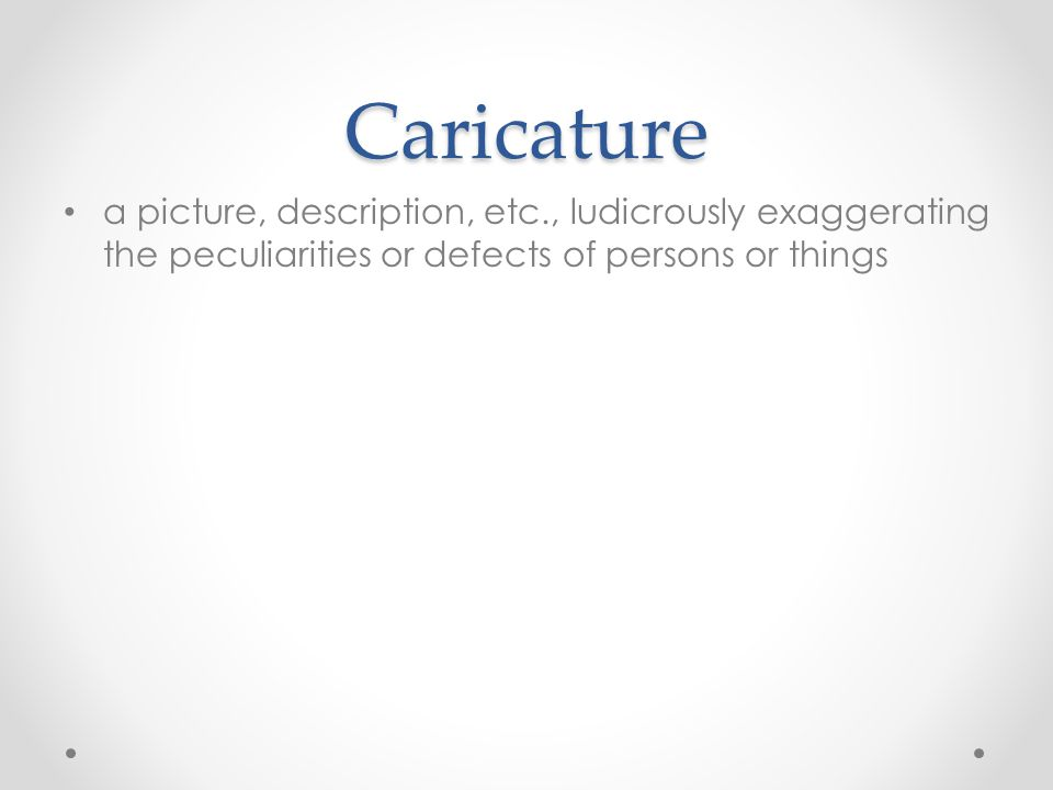 Caricature a picture, description, etc., ludicrously exaggerating the peculiarities or defects of persons or things