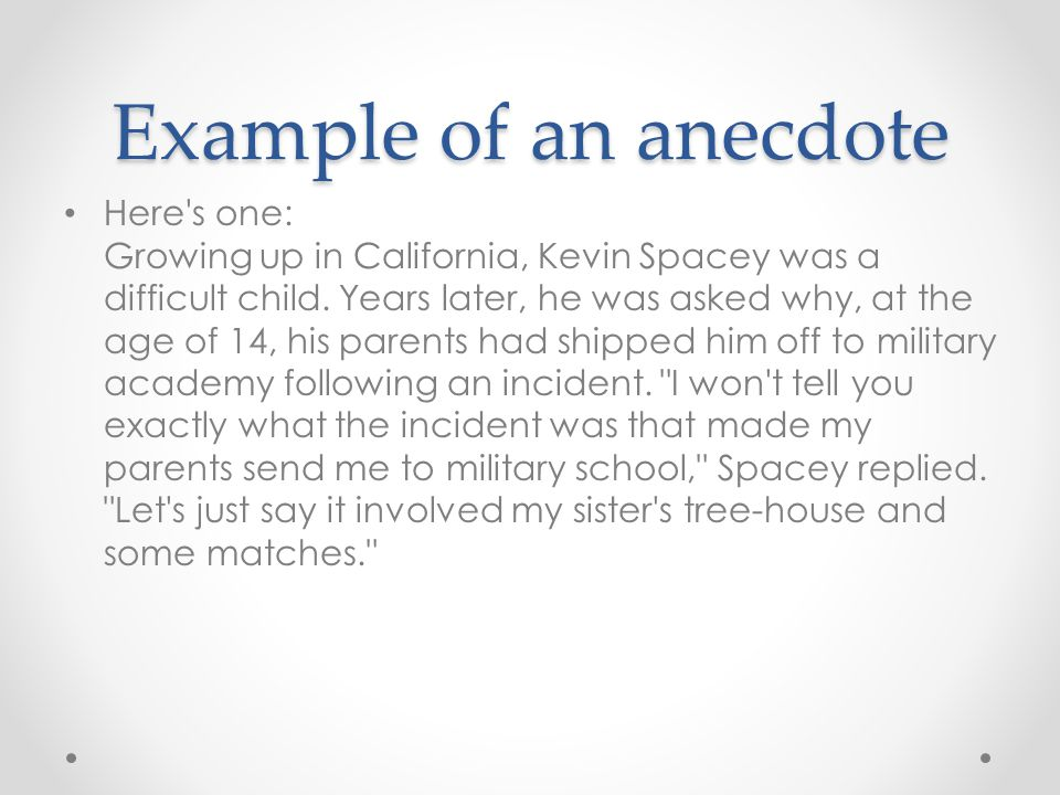 Example of an anecdote Here s one: Growing up in California, Kevin Spacey was a difficult child.