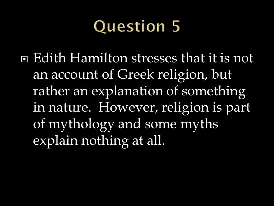  Edith Hamilton stresses that it is not an account of Greek religion, but rather an explanation of something in nature. However, religion is part of