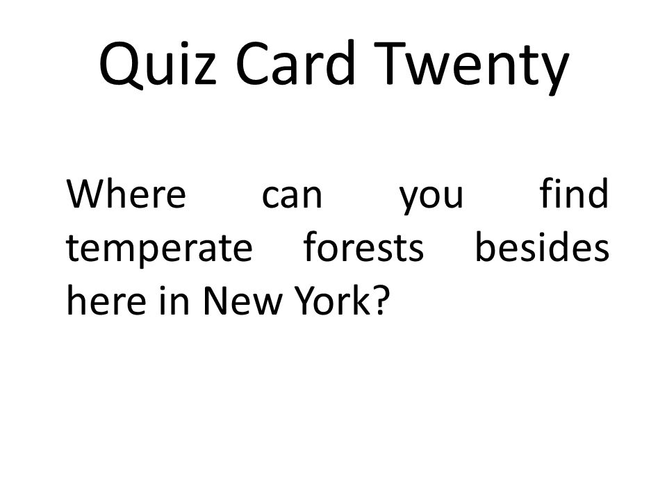 Quiz Card Twenty Where can you find temperate forests besides here in New York