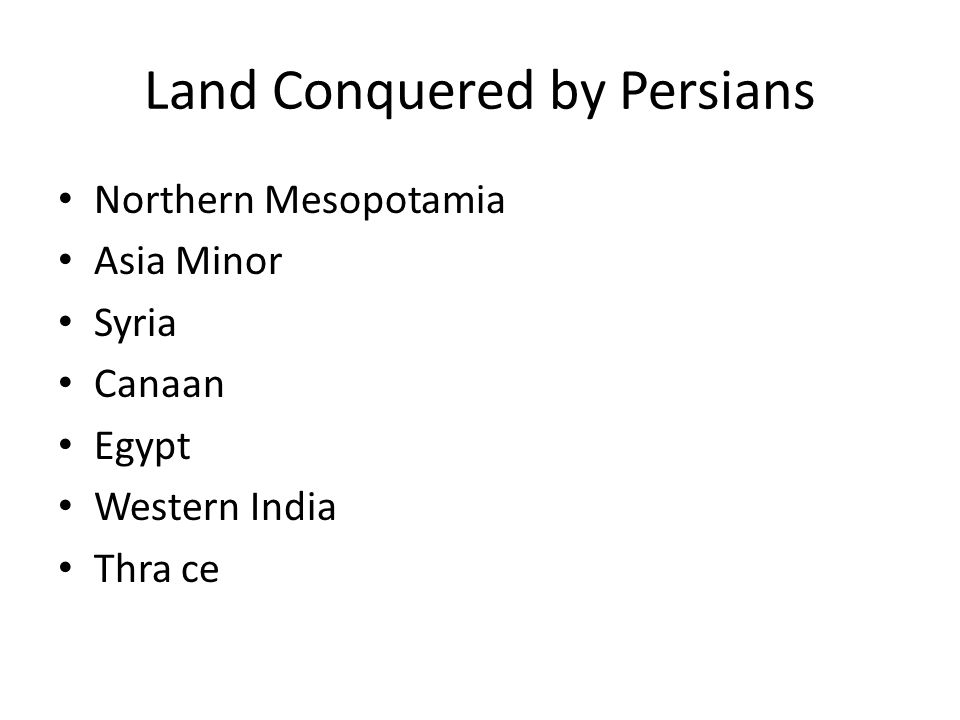 Land Conquered by Persians Northern Mesopotamia Asia Minor Syria Canaan Egypt Western India Thra ce