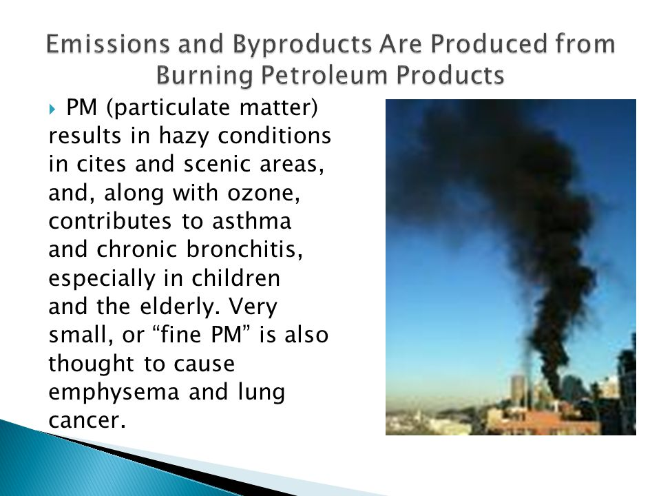  PM (particulate matter) results in hazy conditions in cites and scenic areas, and, along with ozone, contributes to asthma and chronic bronchitis, especially in children and the elderly.