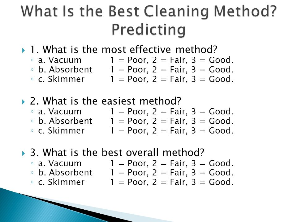  1. What is the most effective method. ◦ a. Vacuum 1 = Poor, 2 = Fair, 3 = Good.
