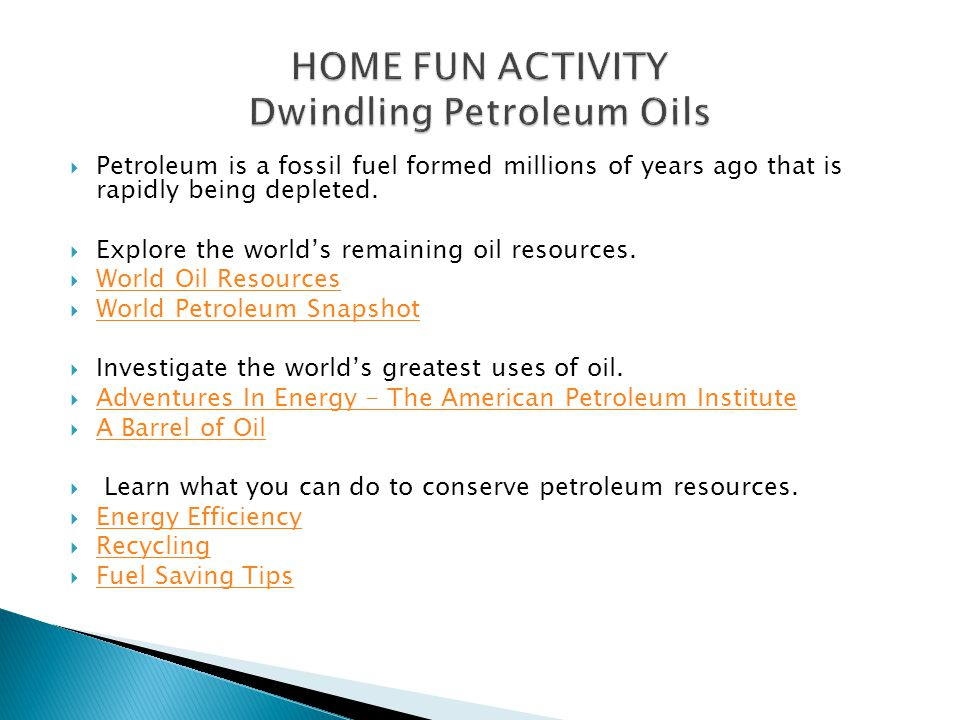  Petroleum is a fossil fuel formed millions of years ago that is rapidly being depleted.