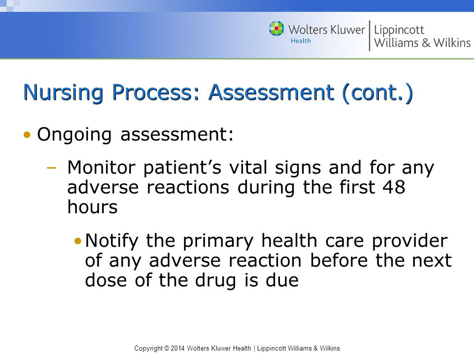 Copyright © 2014 Wolters Kluwer Health | Lippincott Williams & Wilkins Nursing Process: Assessment (cont.) Ongoing assessment: –Monitor patient's vita
