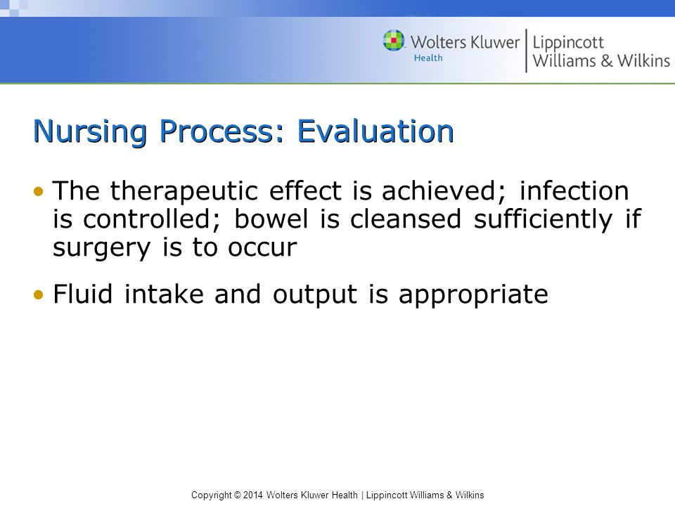 Copyright © 2014 Wolters Kluwer Health | Lippincott Williams & Wilkins Nursing Process: Evaluation The therapeutic effect is achieved; infection is co