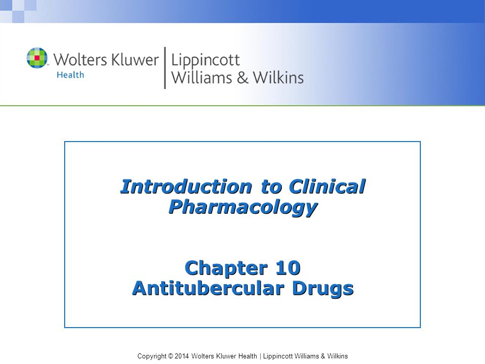 Copyright © 2014 Wolters Kluwer Health | Lippincott Williams & Wilkins Introduction to Clinical Pharmacology Chapter 10 Antitubercular Drugs