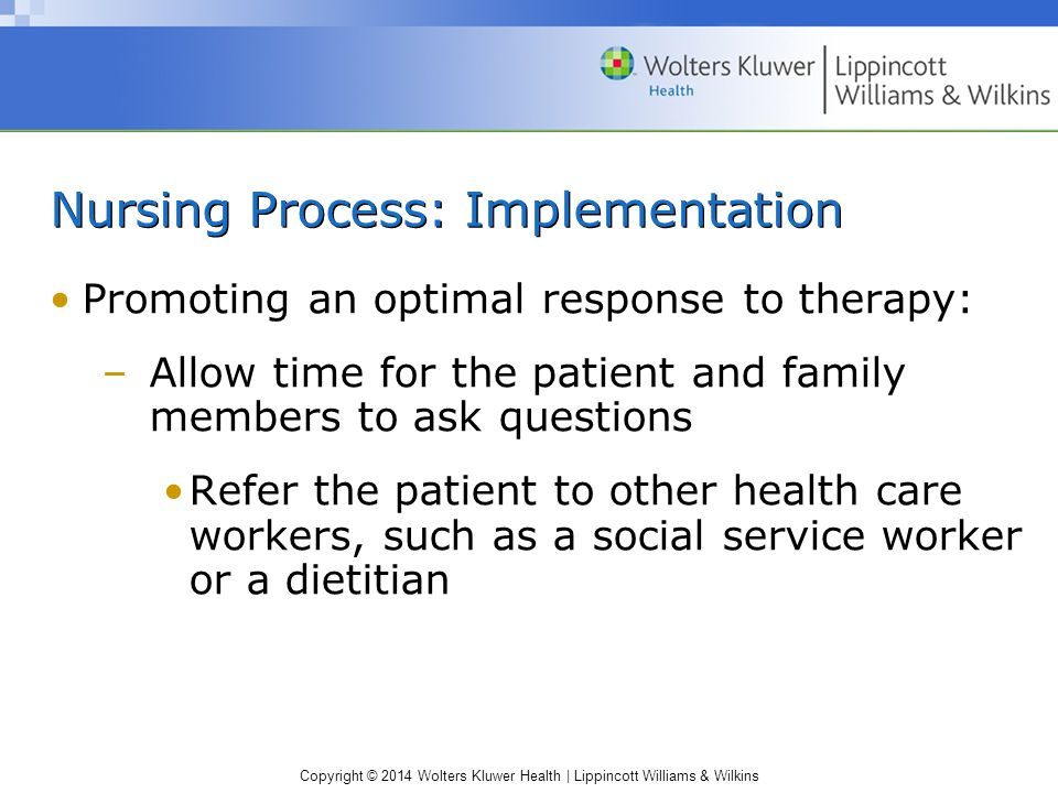 Copyright © 2014 Wolters Kluwer Health | Lippincott Williams & Wilkins Nursing Process: Implementation Promoting an optimal response to therapy: –Allo