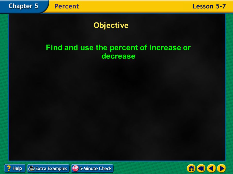 Example 7-4c Objective Find and use the percent of increase or decrease