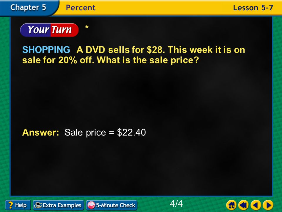 Example 7-4c SHOPPING A DVD sells for $28. This week it is on sale for 20% off.