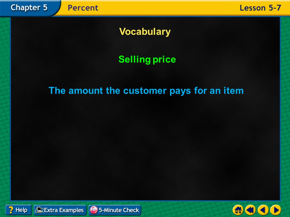 Example 7-4c Vocabulary Selling price The amount the customer pays for an item