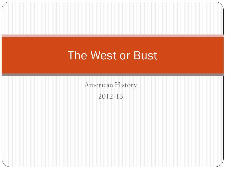 American History 2012-13 The West or Bust