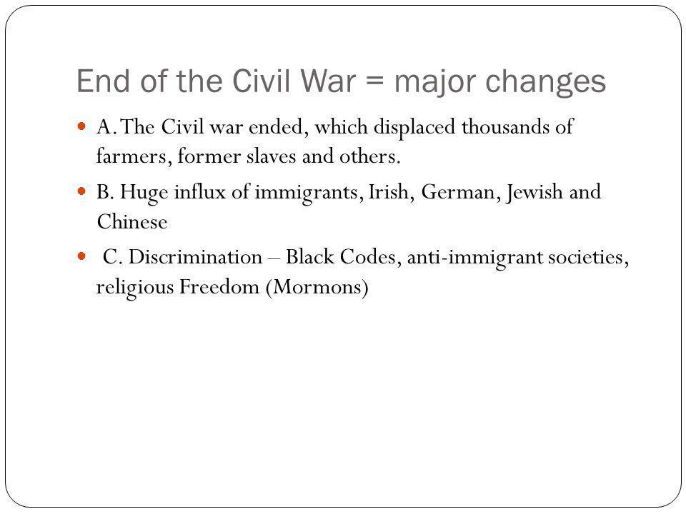 End of the Civil War = major changes A.