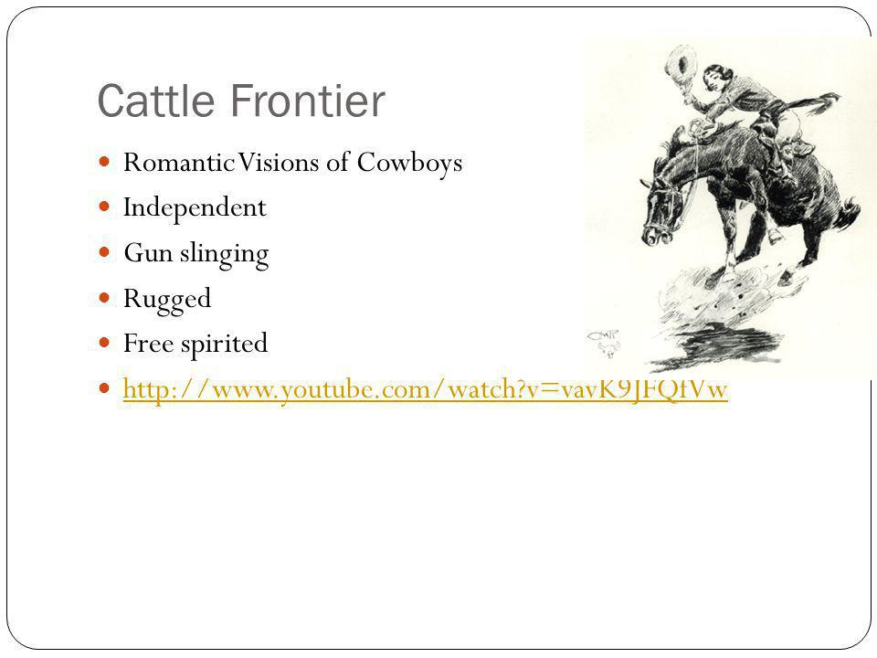 Cattle Frontier Romantic Visions of Cowboys Independent Gun slinging Rugged Free spirited http://www.youtube.com/watch?v=vavK9JFQfVw