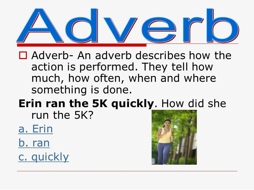  An adverb describes how the action is performed.