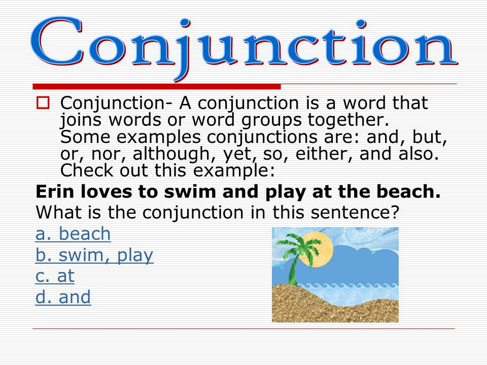  A conjunction is a word that joins words or word groups together.