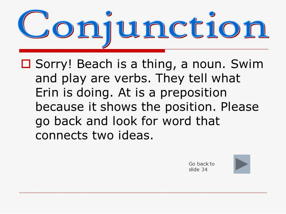  Conjunction- A conjunction is a word that joins words or word groups together.