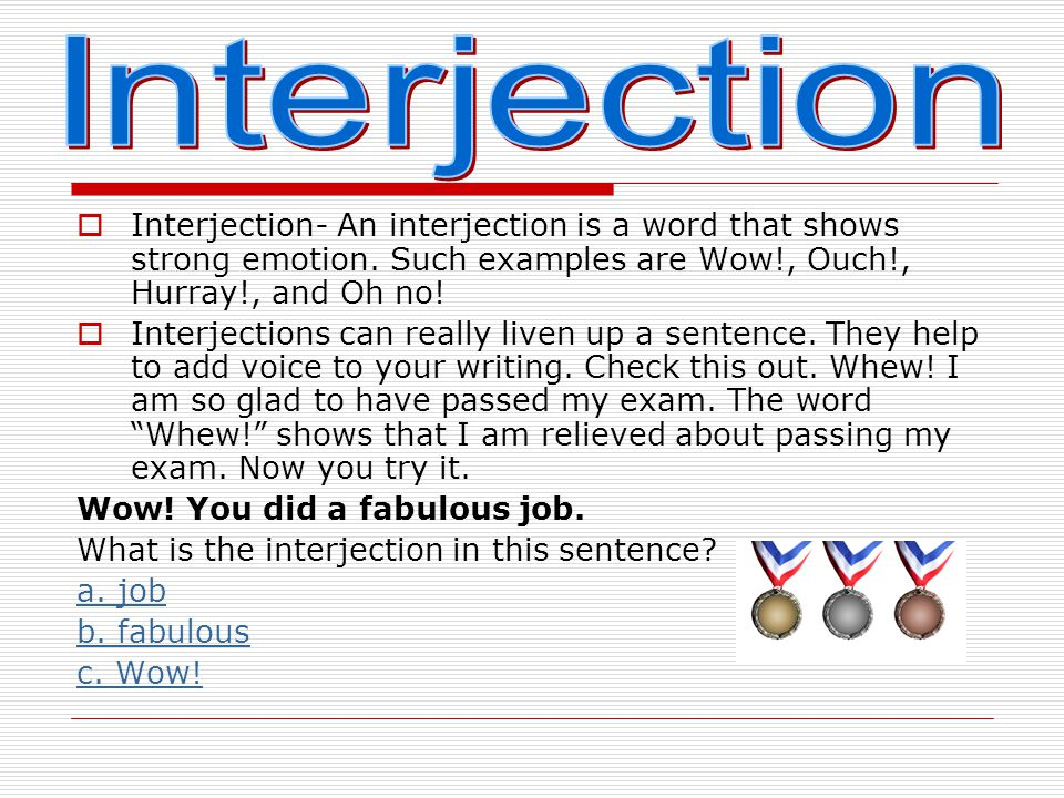  Interjection- An interjection is a word that shows strong emotion.