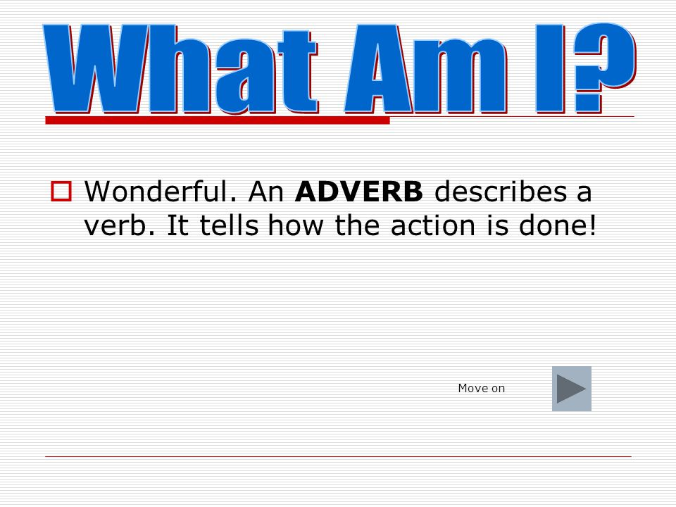  Good try.Remember an adjective is a word that describes a noun.