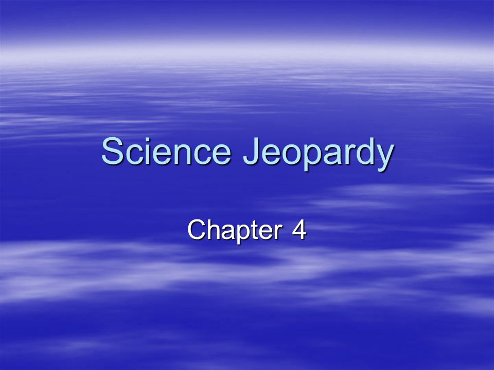 Science Jeopardy Chapter 4