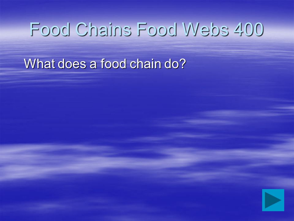 Food Chains Food Webs 400 What does a food chain do