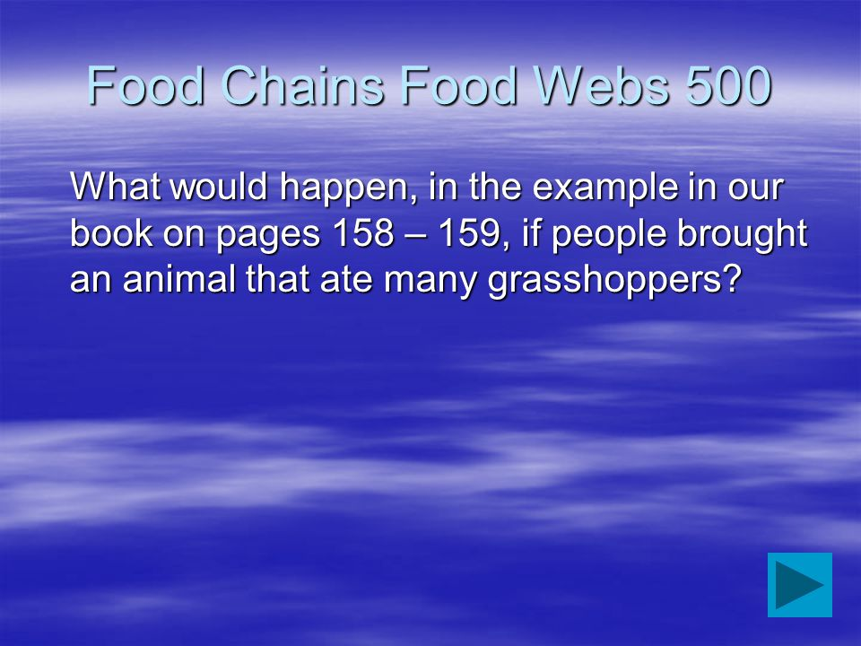 Food Chains Food Webs 500 What would happen, in the example in our book on pages 158 – 159, if people brought an animal that ate many grasshoppers