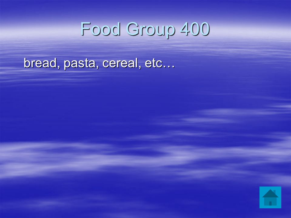 Food Group 400 bread, pasta, cereal, etc…