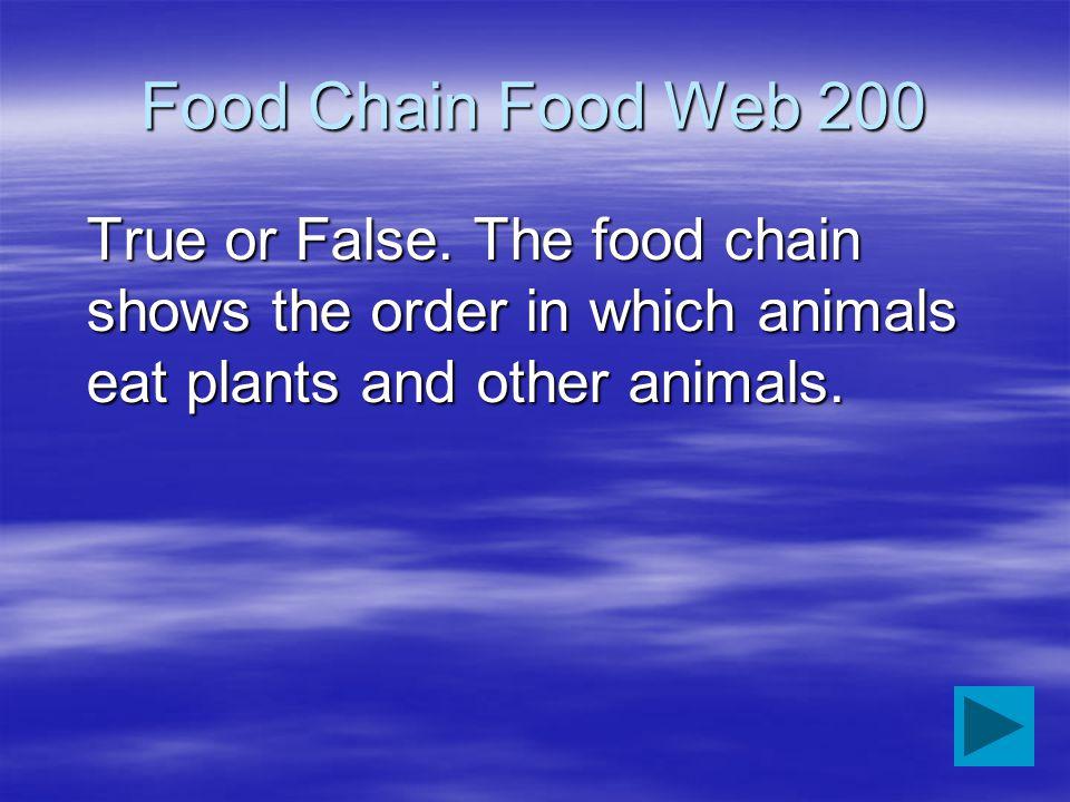 Food Chain Food Web 200 True or False.