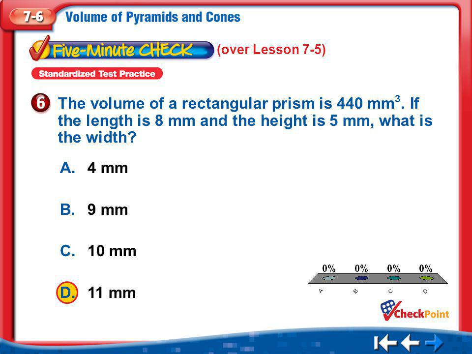 1.A 2.B 3.C 4.D Five Minute Check 6 A.4 mm B.9 mm C.10 mm D.11 mm The volume of a rectangular prism is 440 mm 3.