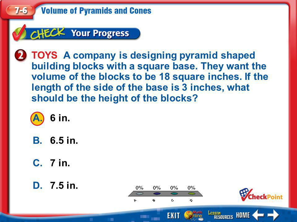 1.A 2.B 3.C 4.D Example 2 A.6 in. B.6.5 in. C.7 in. D.7.5 in. TOYS A company is designing pyramid shaped building blocks with a square base. They want