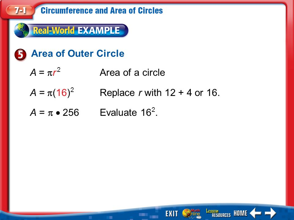 Example 5 Area of Outer Circle A =  r 2 Area of a circle A =  (16) 2 Replace r with 12 + 4 or 16. A =   256 Evaluate 16 2.