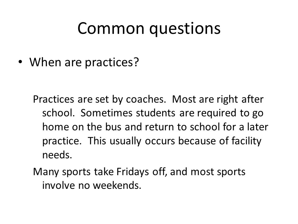 Common questions When are practices. Practices are set by coaches.