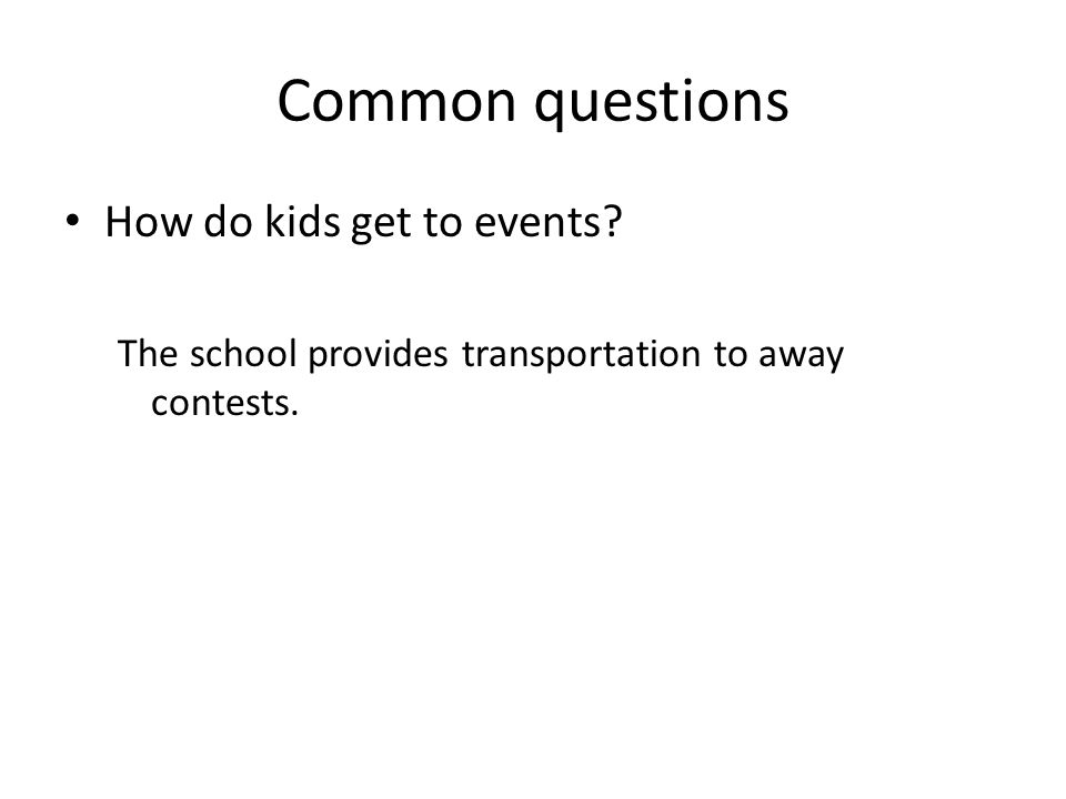 Common questions How do kids get to events The school provides transportation to away contests.
