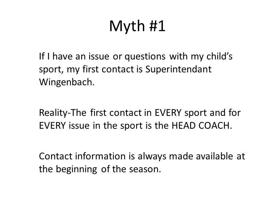 Myth #1 If I have an issue or questions with my child's sport, my first contact is Superintendant Wingenbach.