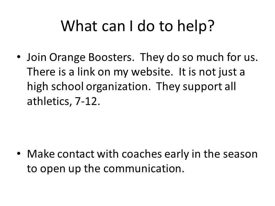 What can I do to help. Join Orange Boosters. They do so much for us.