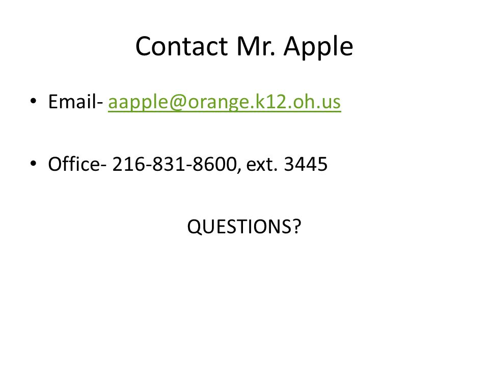 Contact Mr. Apple Email- aapple@orange.k12.oh.usaapple@orange.k12.oh.us Office- 216-831-8600, ext.