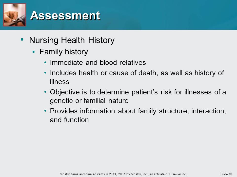 Slide 18 Mosby items and derived items © 2011, 2007 by Mosby, Inc., an affiliate of Elsevier Inc. Nursing Health History  Family history Immediate an