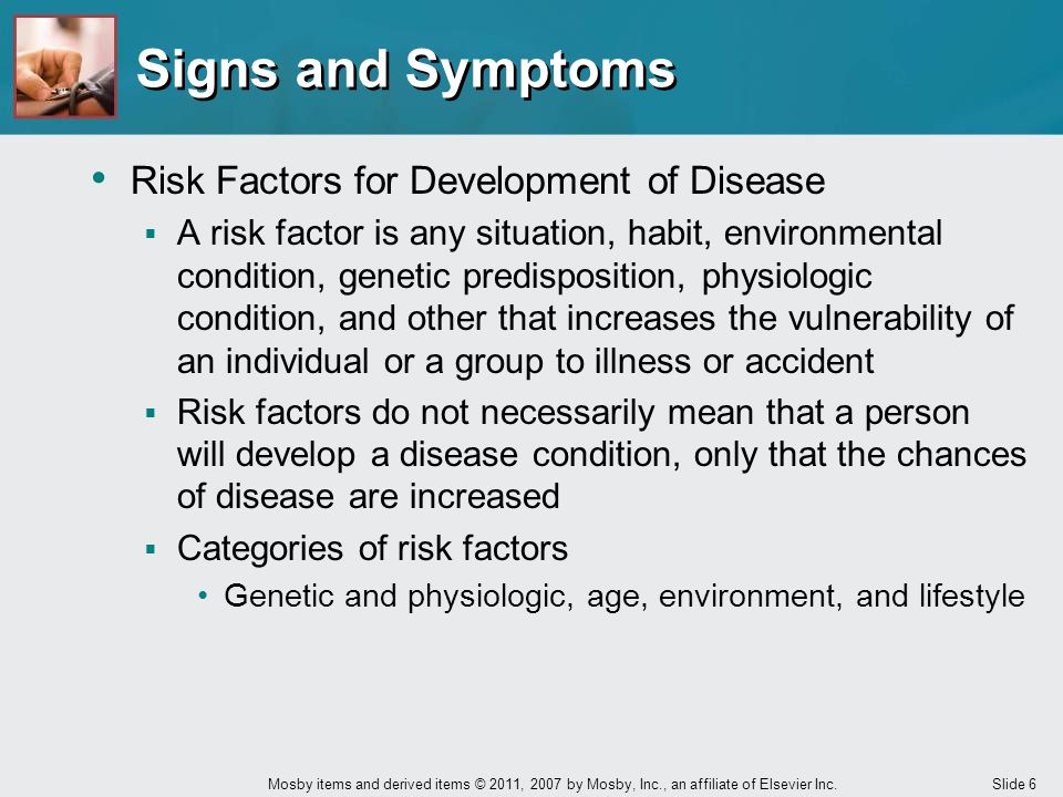 Slide 6 Mosby items and derived items © 2011, 2007 by Mosby, Inc., an affiliate of Elsevier Inc. Risk Factors for Development of Disease  A risk fact