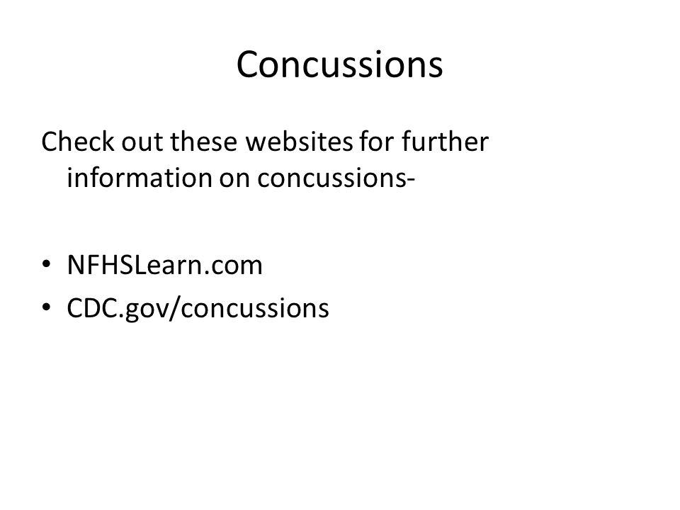 Concussions Check out these websites for further information on concussions- NFHSLearn.com CDC.gov/concussions