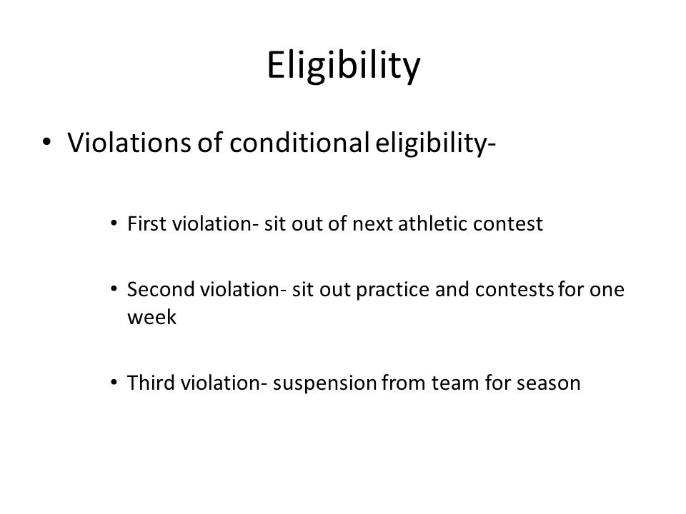 Eligibility Violations of conditional eligibility- First violation- sit out of next athletic contest Second violation- sit out practice and contests f