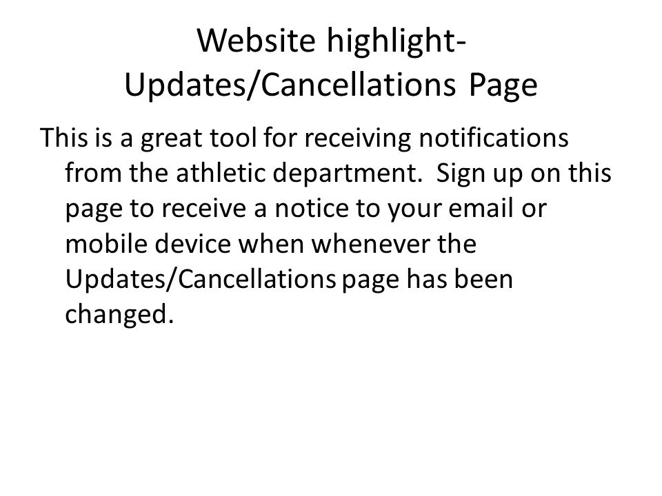 Website highlight- Updates/Cancellations Page This is a great tool for receiving notifications from the athletic department. Sign up on this page to r